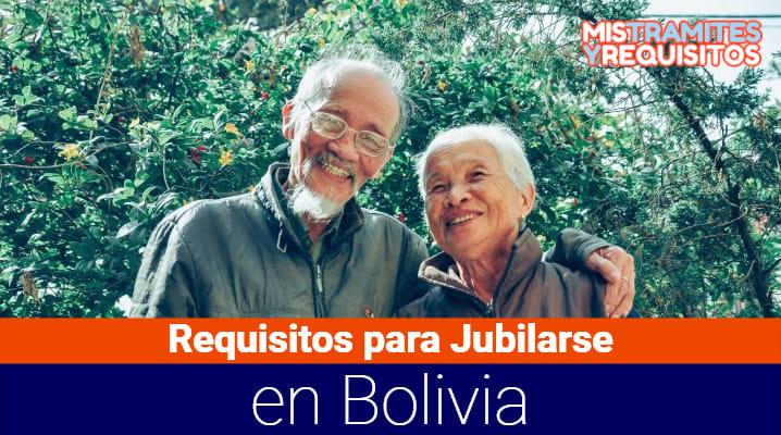 Conoce cuales son los Requisitos para Jubilarse en Bolivia