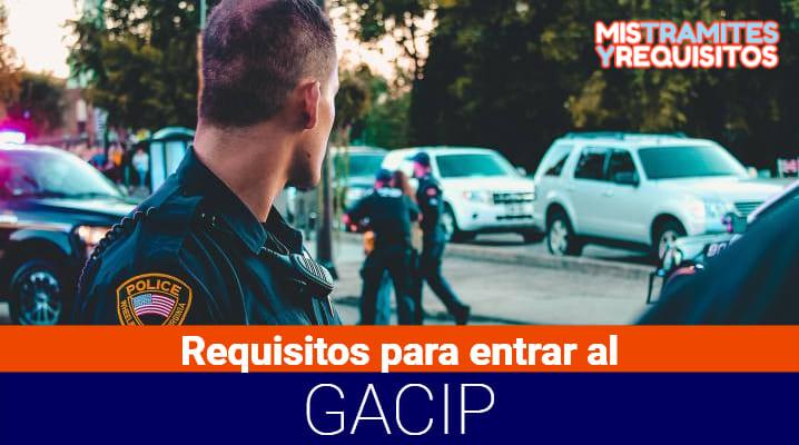 Conoce cuales son los Requisitos para entrar al GACIP