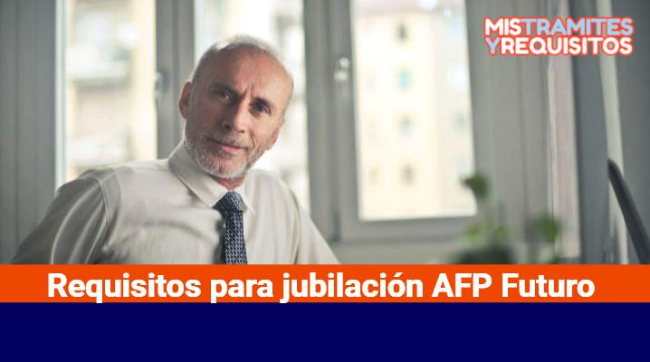 Requisitos para jubilación AFP Futuro