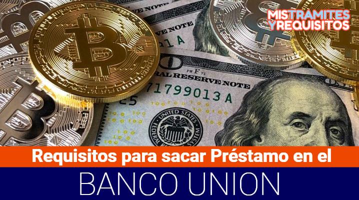 Conoce los Requisitos para sacar Préstamo en el Banco Unión