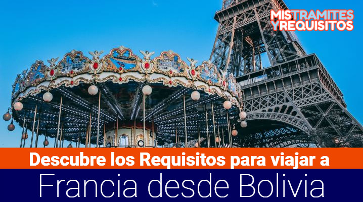 Descubre los Requisitos para viajar a Francia desde Bolivia