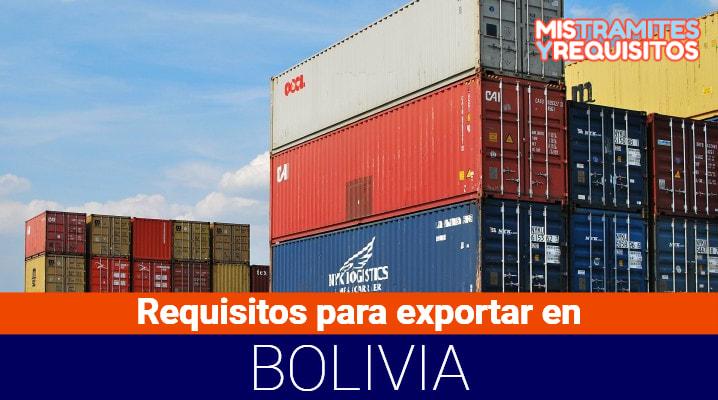 Conoce cuales son los Requisitos para Exportar en Bolivia
