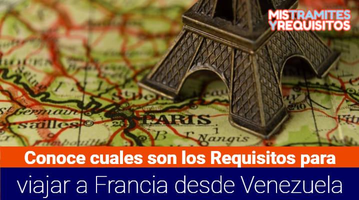 Conoce cuales son los Requisitos para viajar a Francia desde Venezuela