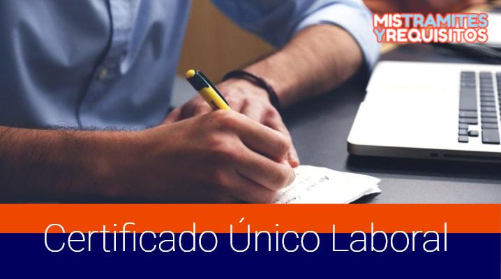 Descubre como obtener un Certificado Único Laboral GRATIS para trabajar