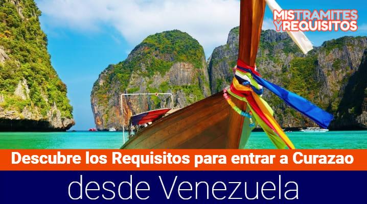 Descubre los Requisitos para entrar a Curazao desde Venezuela