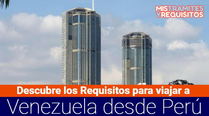 Requisitos para viajar a Venezuela desde Perú
