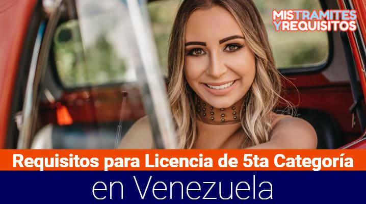 Conoce los Requisitos para Licencia de 5ta Categoría en Venezuela