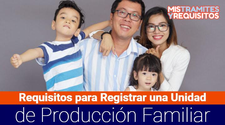 Requisitos para Registrar una Unidad de Producción Familiar