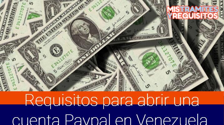 Conoce los Requisitos para Abrir una Cuenta Paypal en Venezuela