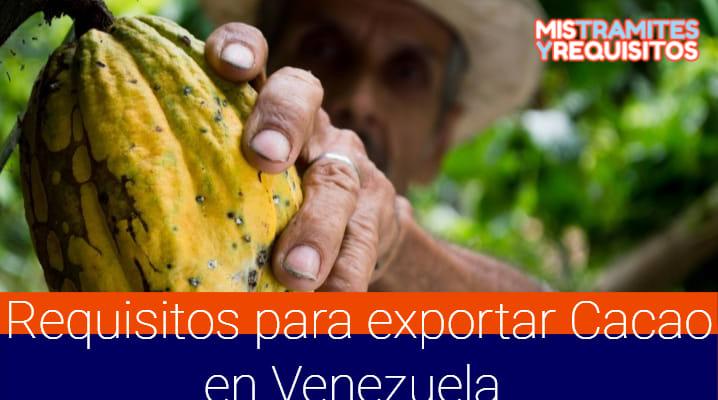 Aquí conocerás los Requisitos para exportar Cacao en Venezuela