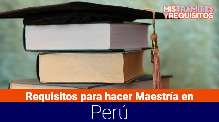 Requisitos para hacer Maestría en Perú