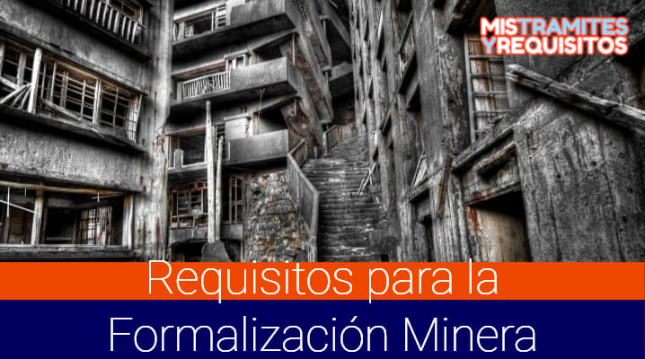 Descubre los Requisitos para la Formalización Minera en el Perú
