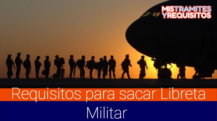 Conoce cuales son los Requisitos para sacar Libreta Militar