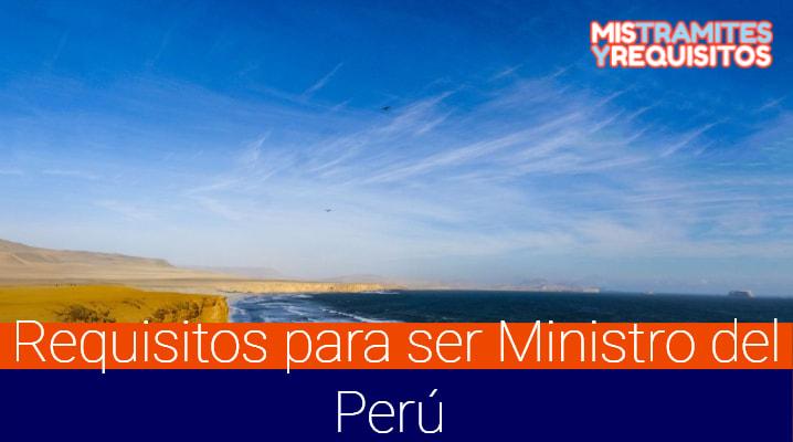 Conoce cuales son los Requisitos para ser Ministro del Perú