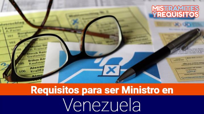 Conoce cuales son los Requisitos para ser Ministro en Venezuela