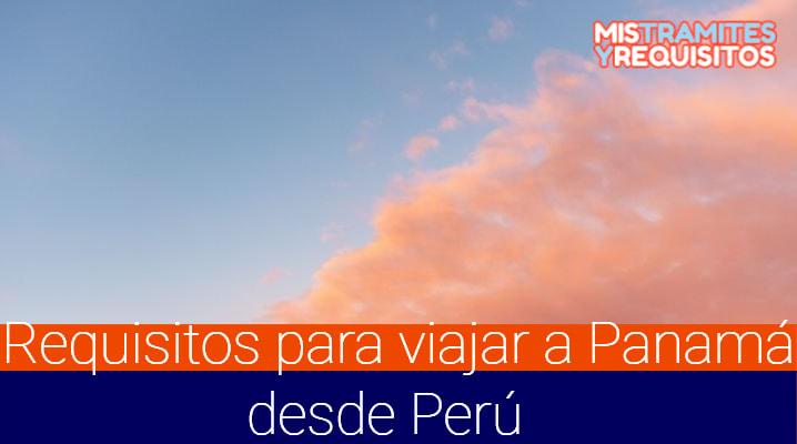 Descubre los Requisitos para viajar a Panamá desde Perú