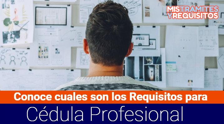 Conoce cuales son los Requisitos para Cédula Profesional