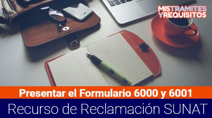 Conoce como presentar el Formulario 6000 y 6001 por Recurso de Reclamación SUNAT