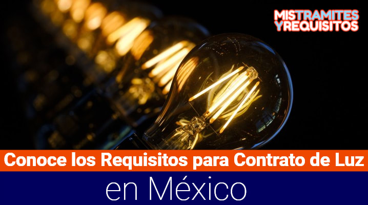 Conoce los Requisitos para Contrato de Luz en México