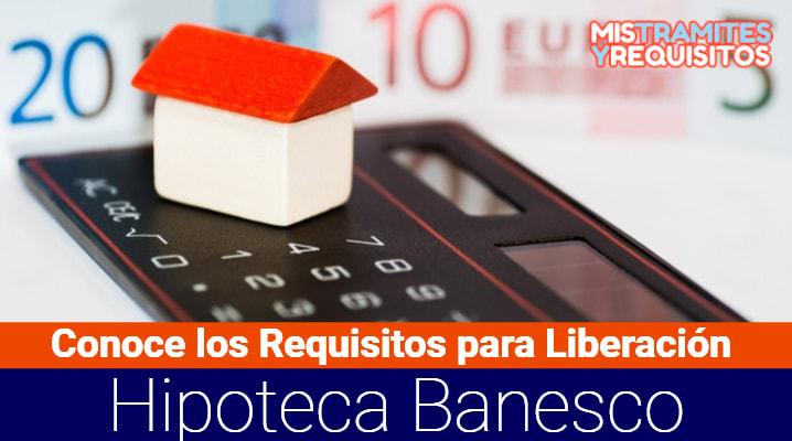 Requisitos para Liberación de Hipoteca Banesco