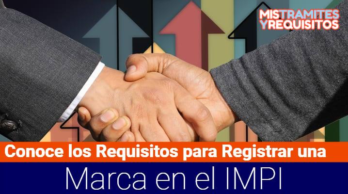 Conoce los Requisitos para Registrar una Marca en el IMPI