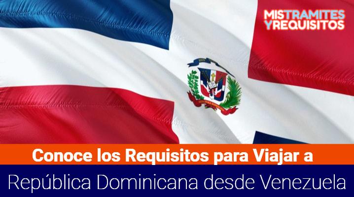 Requisitos para Viajar a República Dominicana desde Venezuela