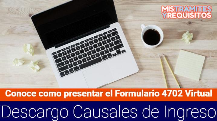 Conoce como presentar el Formulario 4702 Virtual para Descargo de Causales de Ingreso