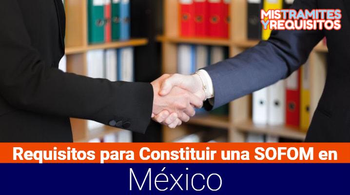 Conoce los Requisitos para Constituir una SOFOM en México