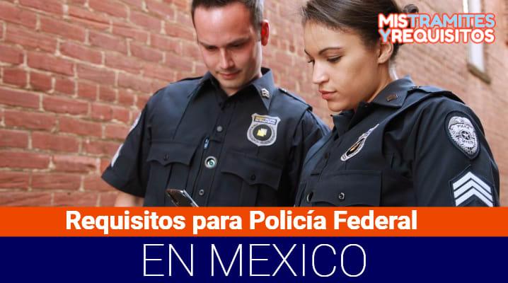 Requisitos para Policía Federal