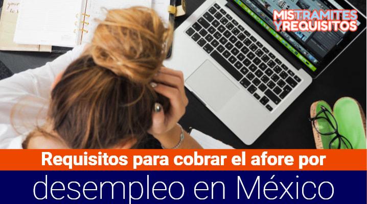 Conoce los Requisitos para cobrar el Afore por Desempleo en México