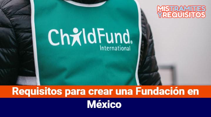 Requisitos para crear una Fundación en México