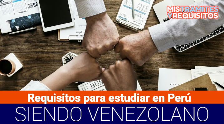 Requisitos para estudiar en Perú siendo Venezolano
