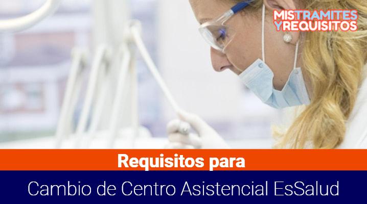 Requisitos para cambio de Centro Asistencial EsSalud
