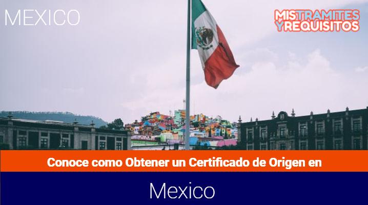 Conoce como obtener un Certificado de Origen en México