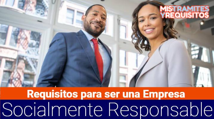 Conoce los Requisitos para ser una Empresa Socialmente Responsable