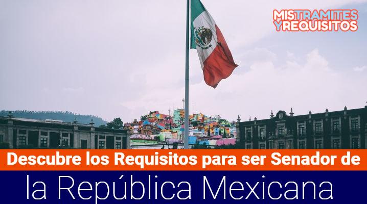 Descubre los Requisitos para ser Senador de la República Mexicana