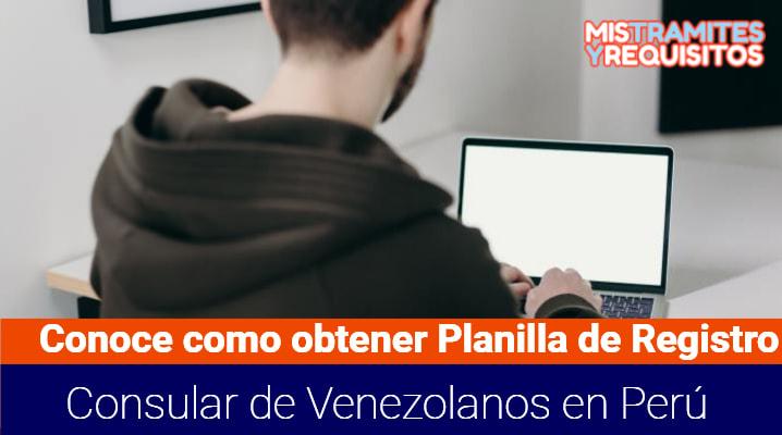 Conoce como obtener Planilla de Registro Consular de Venezolanos en Perú