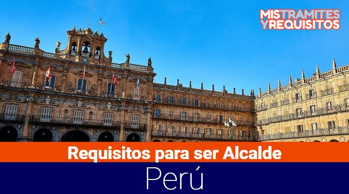 Conoce los Requisitos para ser Alcalde en Perú