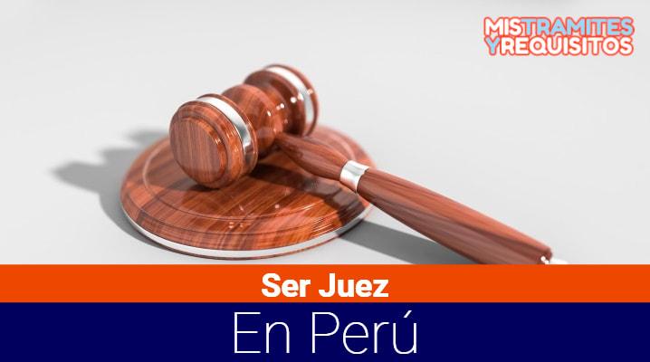Conoce cuales son los Requisitos para ser Juez en el Perú