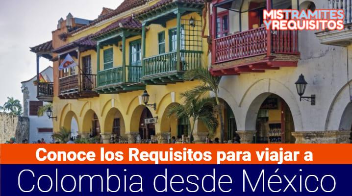 Conoce los Requisitos para viajar a Colombia desde México