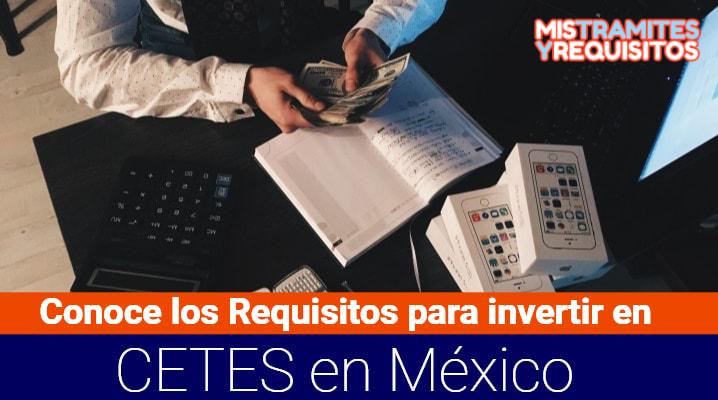 Conoce los Requisitos para invertir en CETES en México