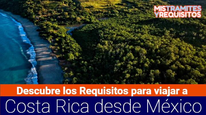 Descubre los Requisitos para viajar a Costa Rica desde México