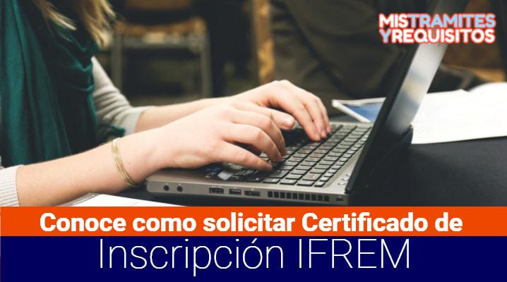 Conoce como solicitar Certificado de Inscripción IFREM