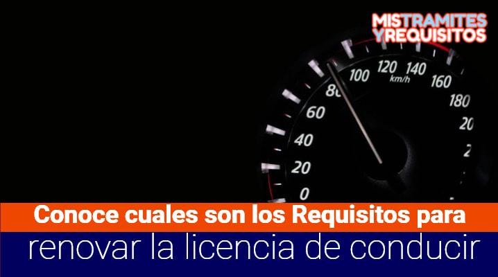 Conoce cuales son los Requisitos para renovar la licencia de conducir