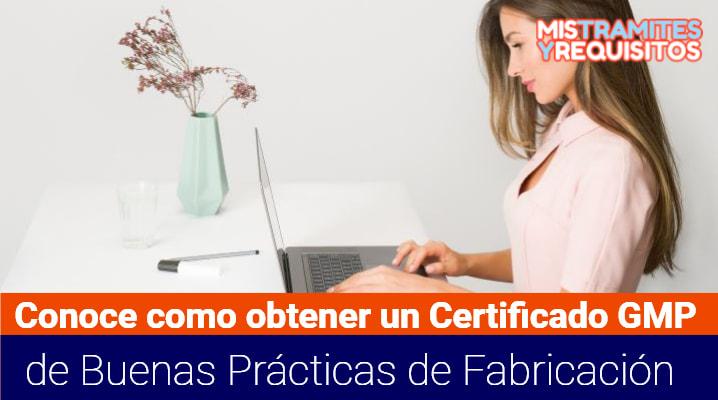 Conoce como obtener un Certificado GMP de Buenas Prácticas de Fabricación