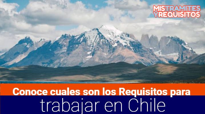 Conoce cuales son los Requisitos para trabajar en Chile