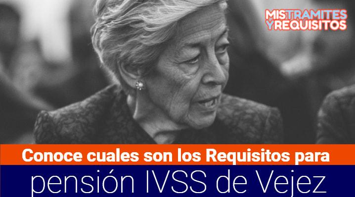 Conoce cuales son los Requisitos para pensión IVSS de Vejez