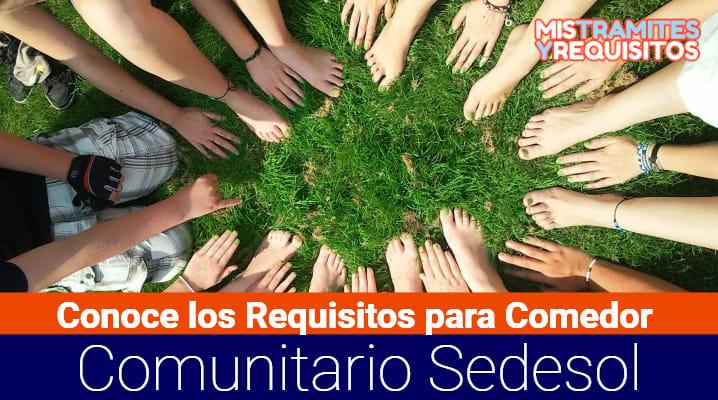 Conoce los Requisitos para Comedor Comunitario Sedesol