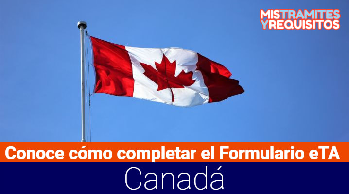 Conoce cómo completar el Formulario eTA Canadá