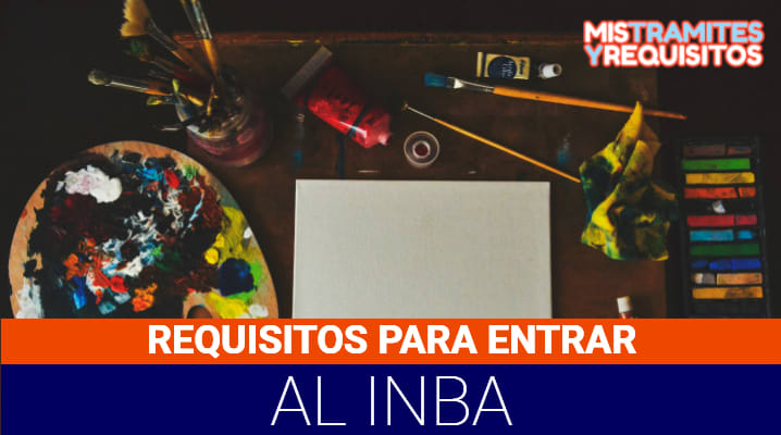 Requisitos para entrar al INBA